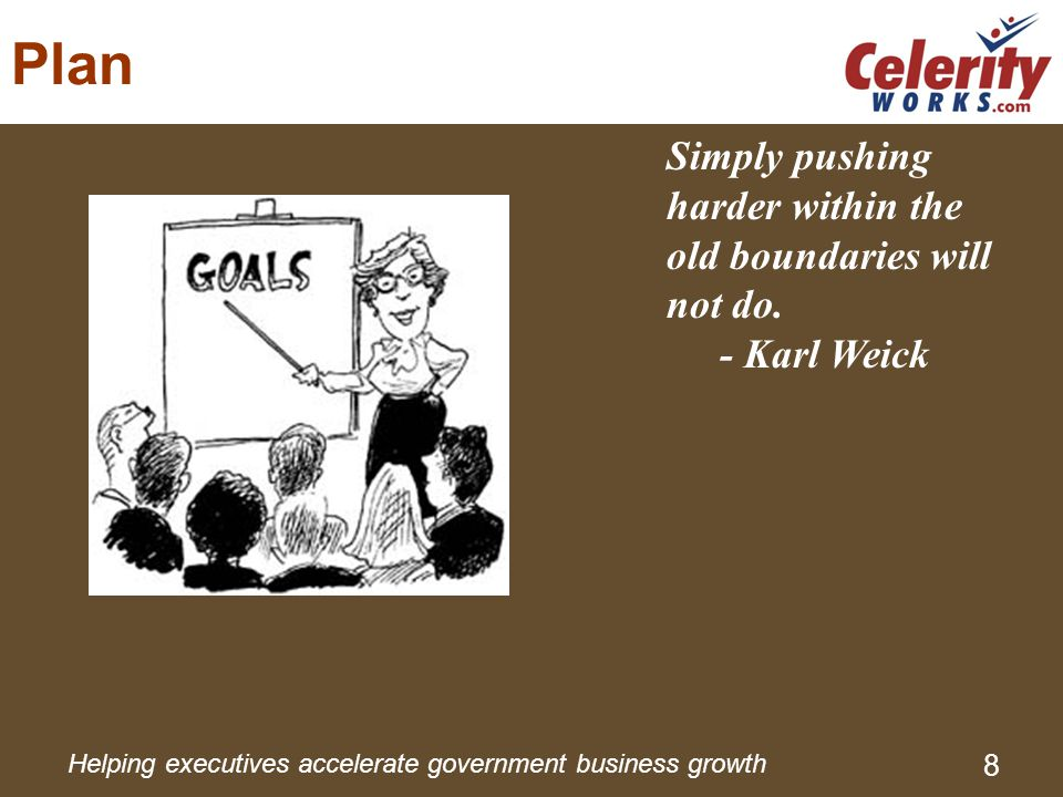 Helping executives accelerate government business growth 8 Plan Simply pushing harder within the old boundaries will not do.