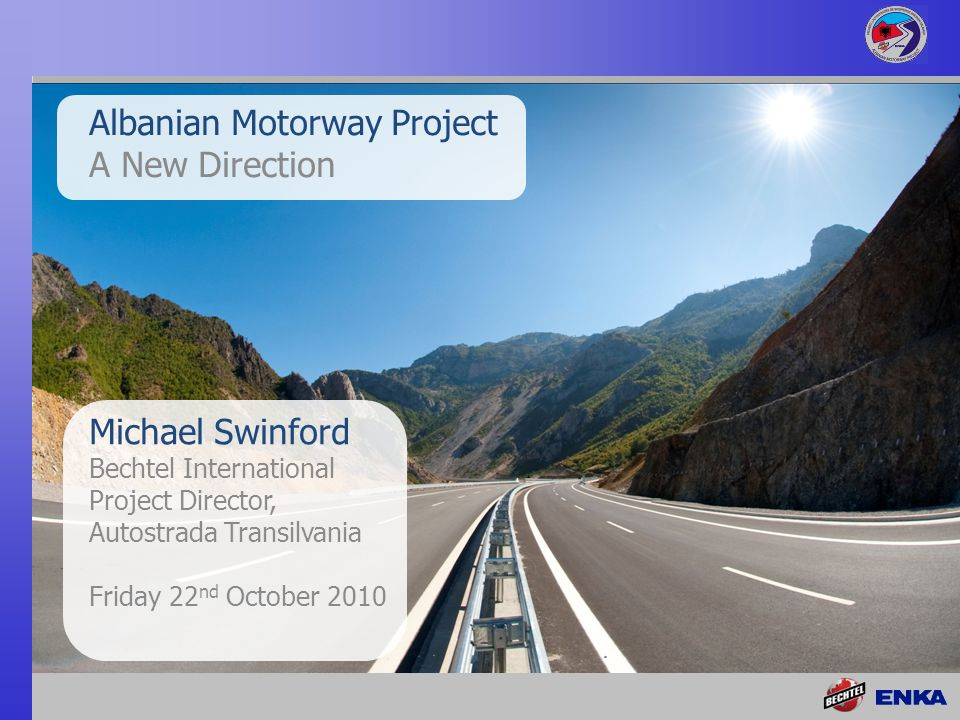 Albanian Motorway  Four-lane, 61 km motorway, stretching northeast from Rreshen in central Albania to Kalimash on the country s border with Kosovo  Integral part of the Durres to Morine route, currently the largest infrastructure project in the region  The project maximizes Albanian content in staffing, purchasing and subcontracting Overview 2