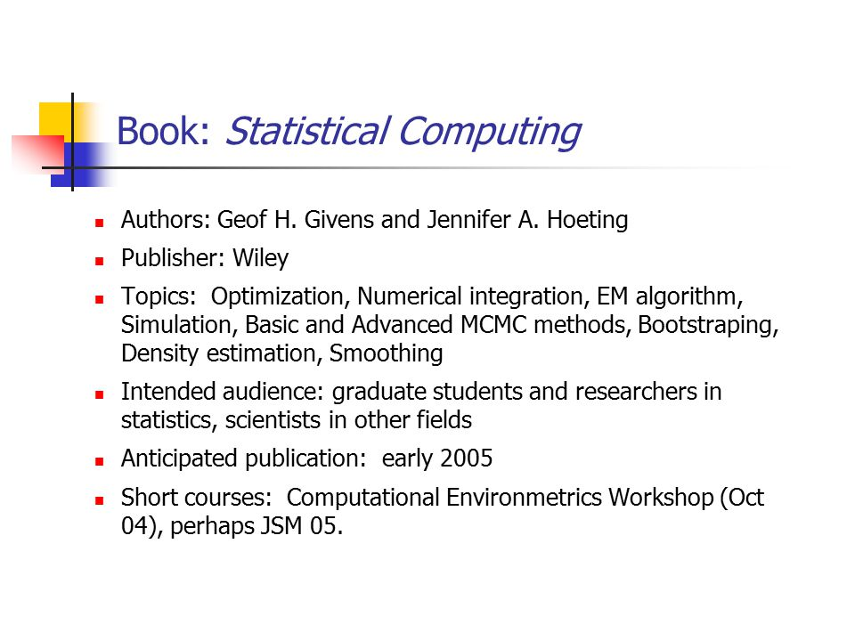 Book: Statistical Computing Authors: Geof H. Givens and Jennifer A. Hoeting Publisher: Wiley Topics: Optimization, Numerical integration, EM algorithm