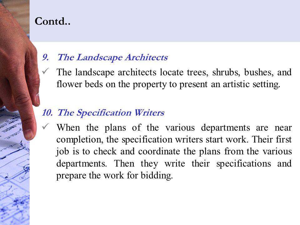 Contd.. 9.The Landscape Architects The landscape architects locate trees, shrubs, bushes, and flower beds on the property to present an artistic setti