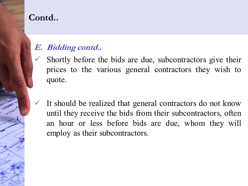 Contd.. E.Bidding contd.. Shortly before the bids are due, subcontractors give their prices to the various general contractors they wish to quote. It