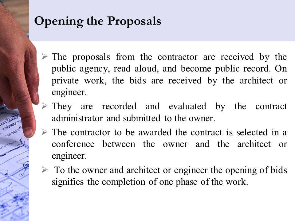 Opening the Proposals  The proposals from the contractor are received by the public agency, read aloud, and become public record.