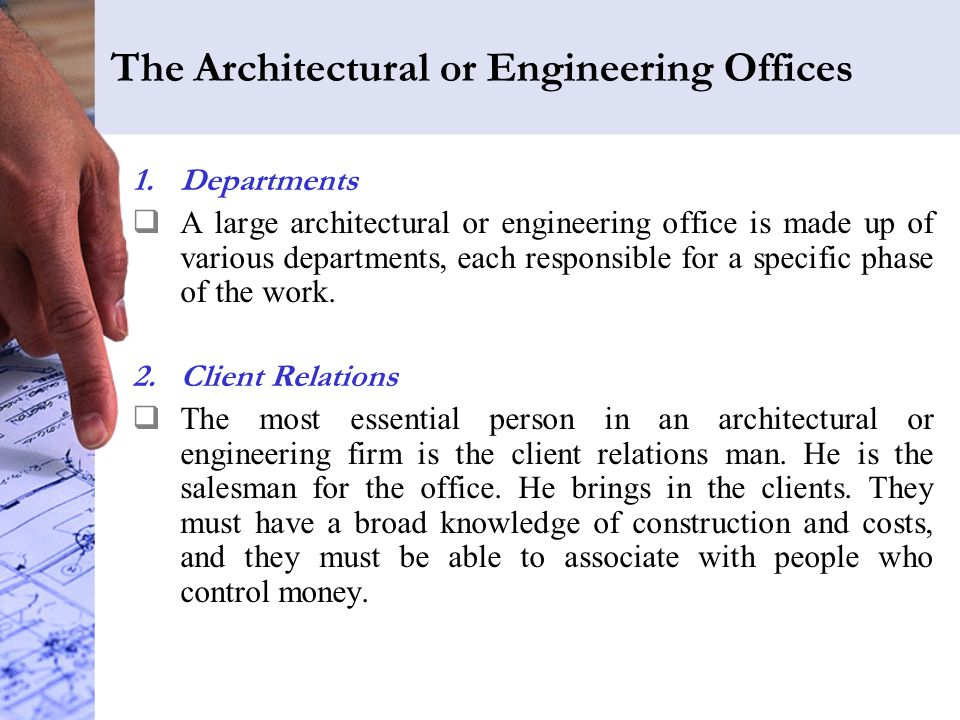 The Architectural or Engineering Offices 1.Departments  A large architectural or engineering office is made up of various departments, each responsible for a specific phase of the work.