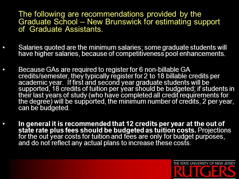 The following are recommendations provided by the Graduate School – New Brunswick for estimating support of Graduate Assistants.