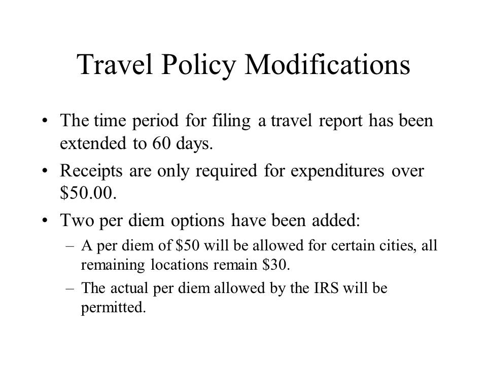 Travel Policy Modifications The time period for filing a travel report has been extended to 60 days.