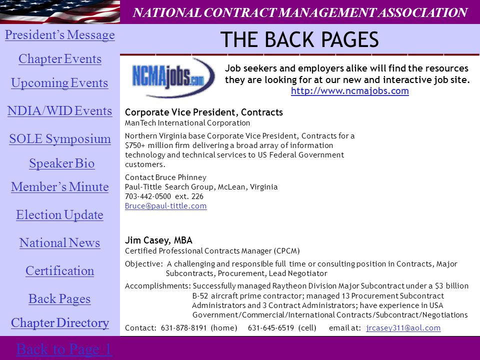 President's Message Chapter Events SOLE Symposium National News Chapter Directory Election Update Member's Minute Back Pages Certification Upcoming Events NDIA/WID Events Speaker Bio THE BACK PAGES NATIONAL CONTRACT MANAGEMENT ASSOCIATION Chapter Directory Back to Page 1 Job seekers and employers alike will find the resources they are looking for at our new and interactive job site.