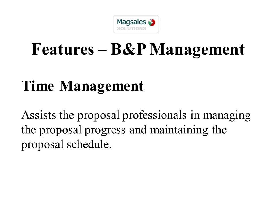 Time Management Assists the proposal professionals in managing the proposal progress and maintaining the proposal schedule.