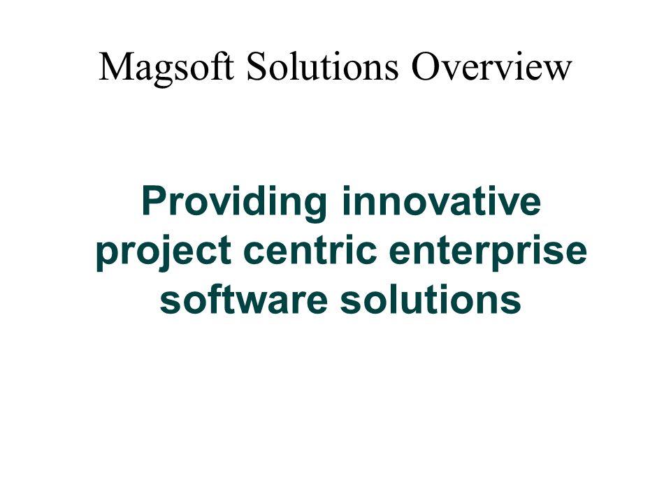 Bid & proposal management Complex sales management Purchasing & procurement management Business process management Project knowledge management Magsoft Solutions Overview