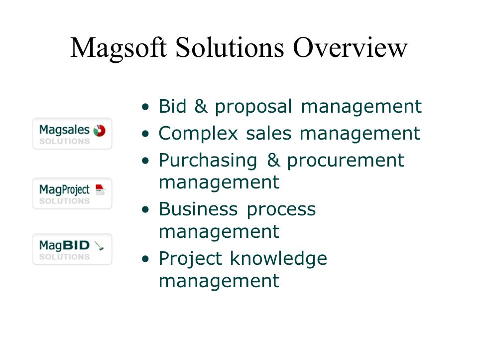 Bid & proposal management Complex sales management Purchasing & procurement management Business process management Project knowledge management Magsoft Solutions Overview