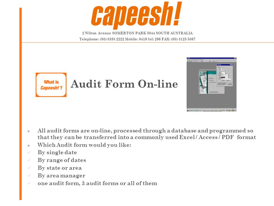 All audit forms are on-line, processed through a database and programmed so that they can be transferred into a commonly used Excel / Access / PDF for