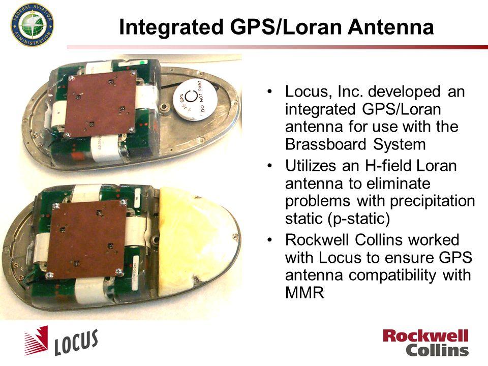 Integrated GPS/Loran Antenna Locus, Inc. developed an integrated GPS/Loran antenna for use with the Brassboard System Utilizes an H-field Loran antenn