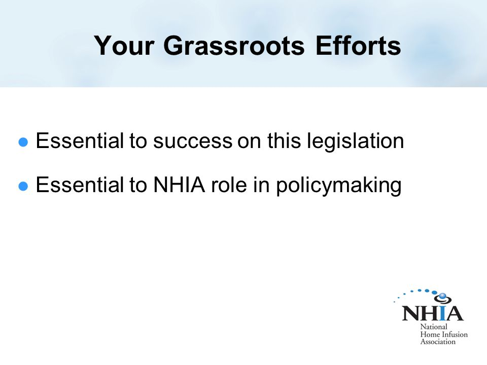 Your Grassroots Efforts Essential to success on this legislation Essential to NHIA role in policymaking
