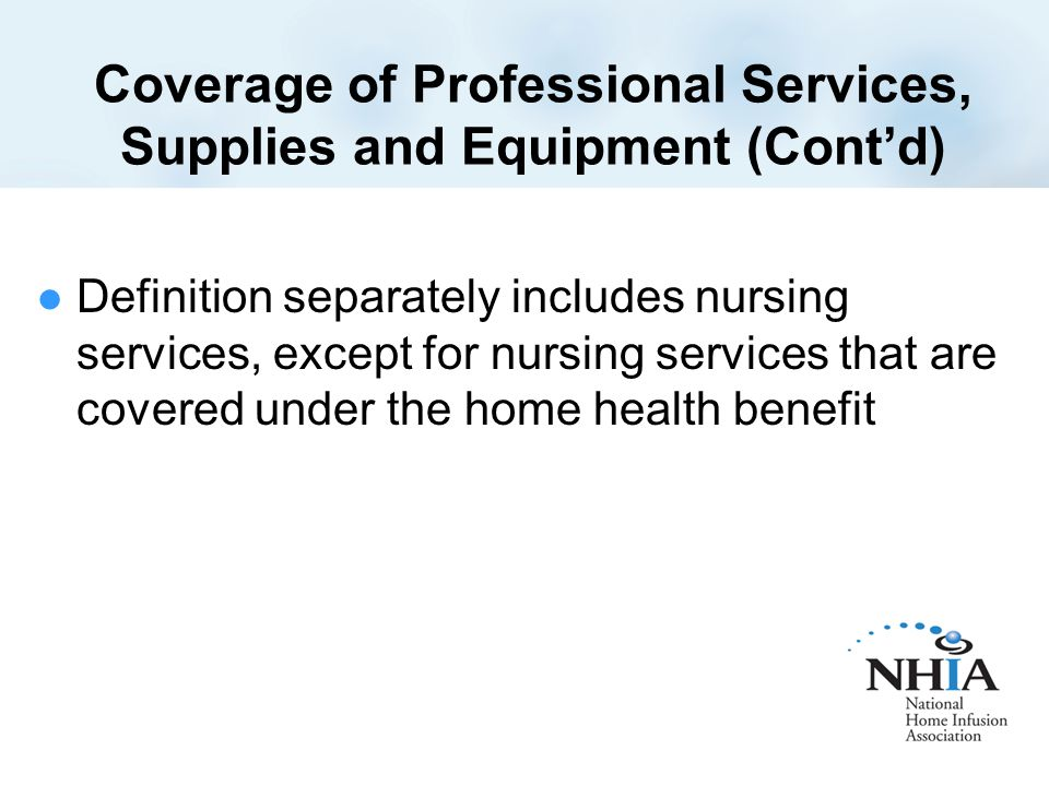 Coverage of Professional Services, Supplies and Equipment (Cont'd) The Secretary must establish uniform standards of care, based on Standards used by Medicare Advantage plans Standards commonly used in the private sector Consultation with stakeholders