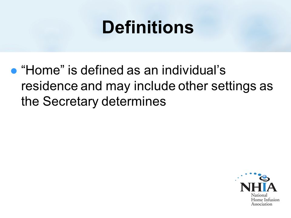 Definitions Home is defined as an individual's residence and may include other settings as the Secretary determines