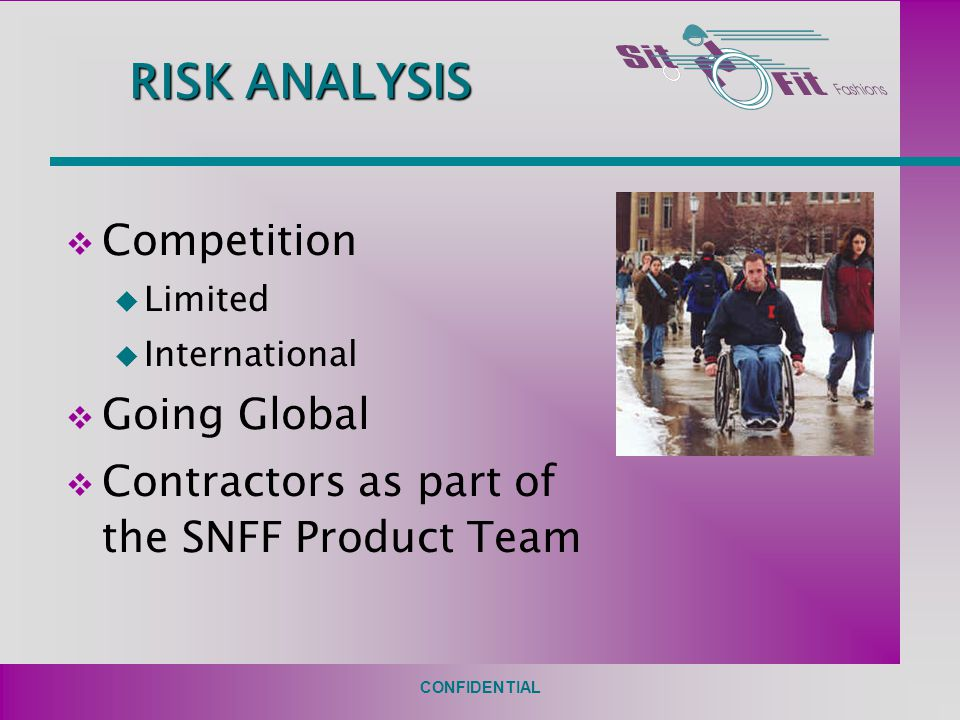 CONFIDENTIAL RISK ANALYSIS v Competition u Limited u International v Going Global v Contractors as part of the SNFF Product Team