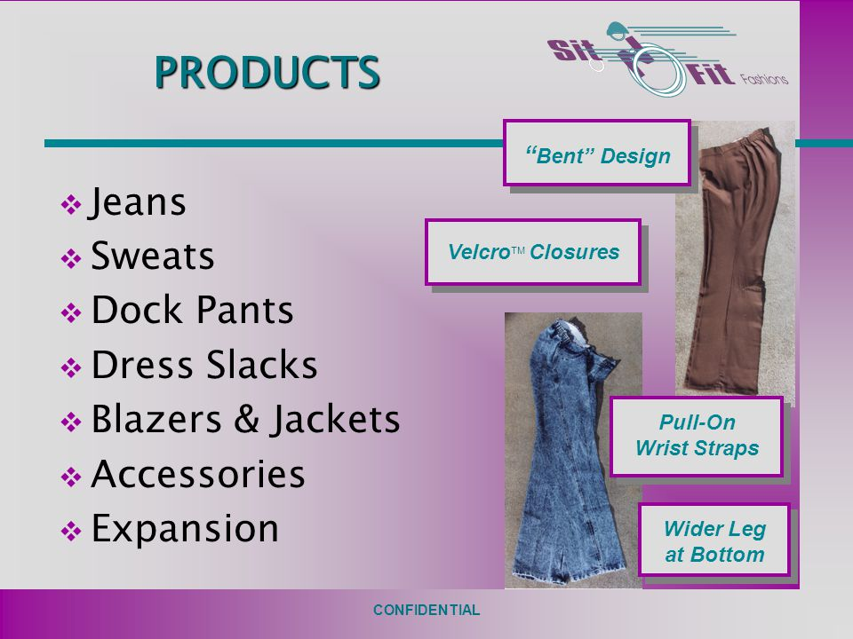 CONFIDENTIAL PRODUCTS v Jeans v Sweats v Dock Pants v Dress Slacks v Blazers & Jackets v Accessories v Expansion Bent Design Wider Leg at Bottom Velcro  Closures Pull-On Wrist Straps