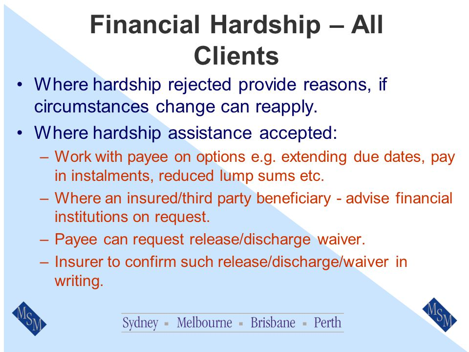 Financial Hardship – All Clients Individual or Third Party beneficiary who owes us money under an insurance policy.