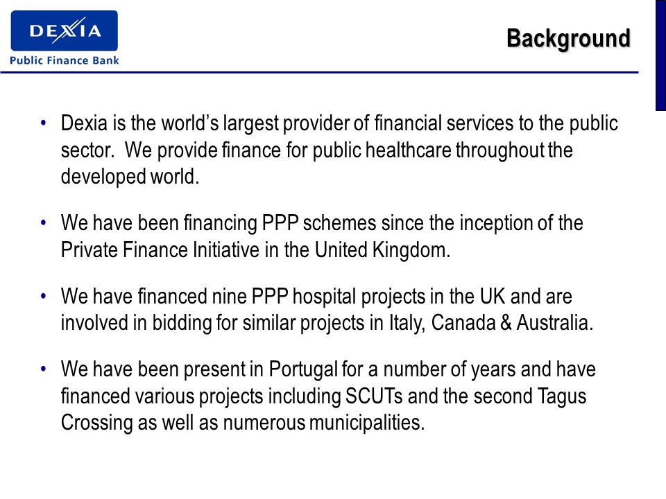 Background Dexia is the world's largest provider of financial services to the public sector.