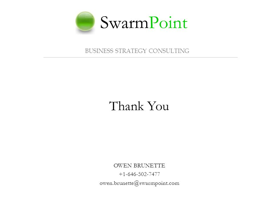 SwarmPoint BUSINESS STRATEGY CONSULTING Thank You OWEN BRUNETTE +1-646-502-7477 owen.brunette@swarmpoint.com