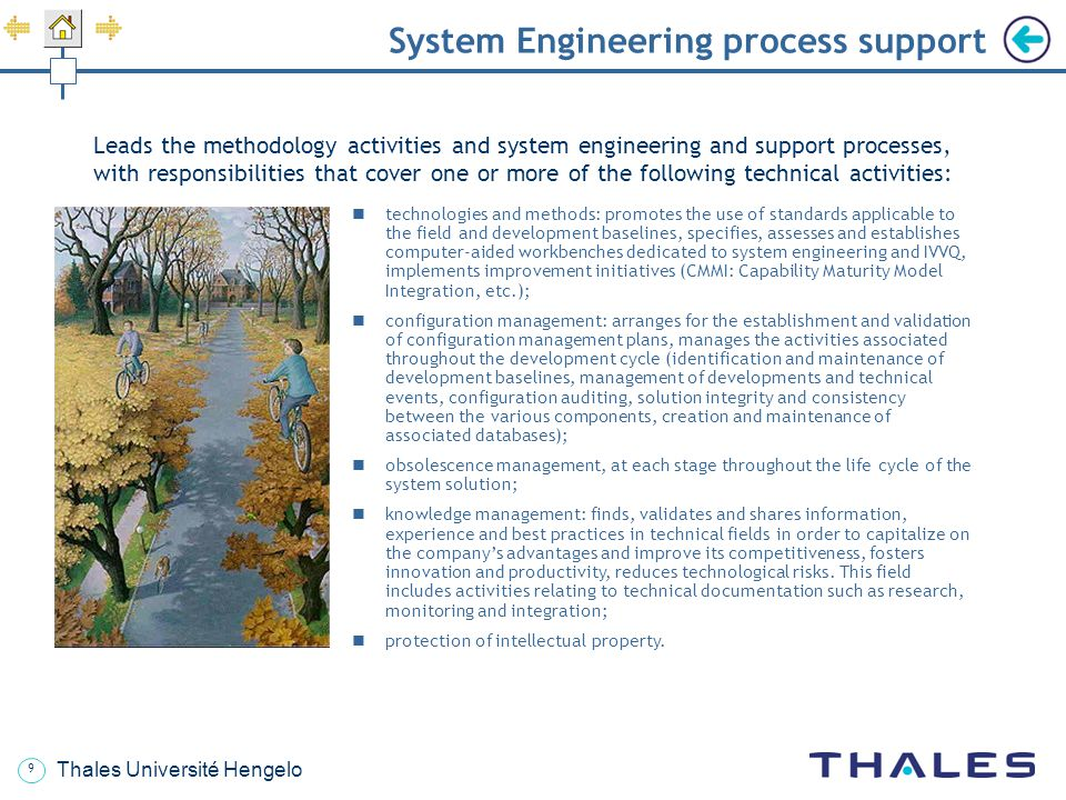 10 Thales Université Hengelo System engineering specifications formalizes the requirements allocated to the components and to their interfaces, and verification criteria for the solution; arranges for their approval by stakeholders; contributes to the development of the technical solution; ensures traceability of all requirements throughout the entire system development cycle and for all components.