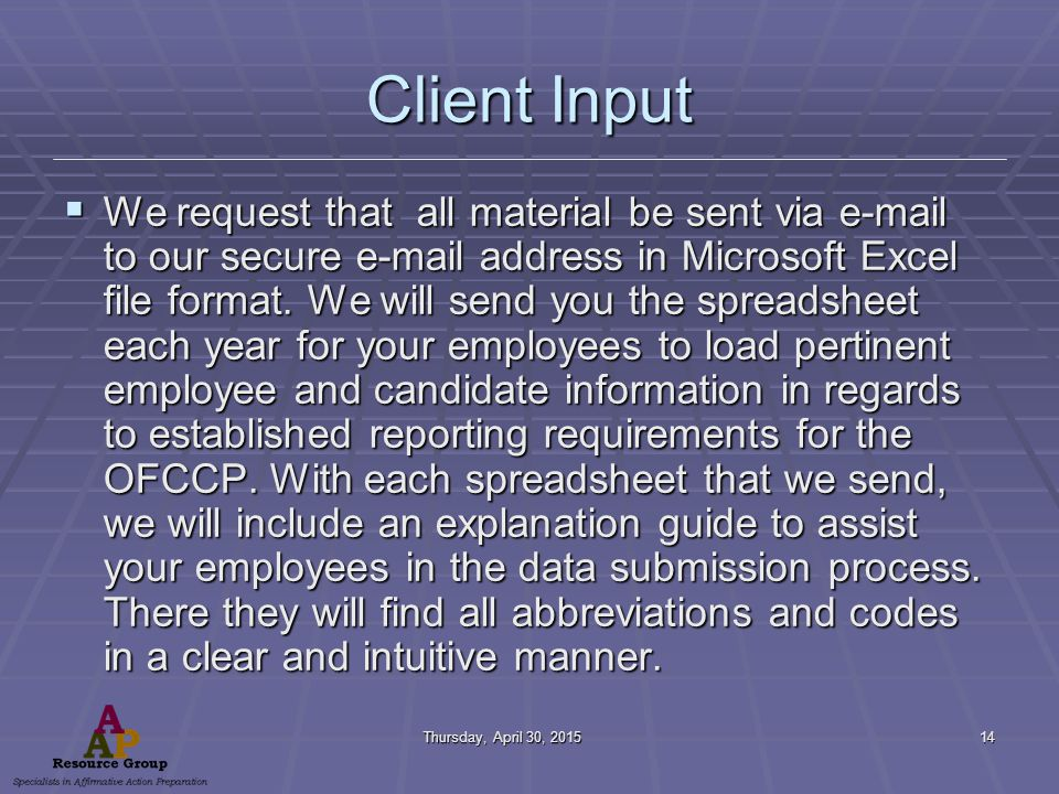Thursday, April 30, 2015Thursday, April 30, 2015Thursday, April 30, 2015Thursday, April 30, 201514 Client Input  We request that all material be sent via e-mail to our secure e-mail address in Microsoft Excel file format.