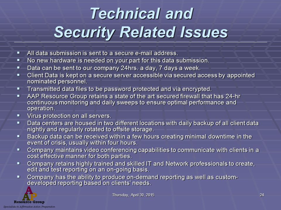 Thursday, April 30, 2015Thursday, April 30, 2015Thursday, April 30, 2015Thursday, April 30, 201524 Technical and Security Related Issues  All data submission is sent to a secure e-mail address.