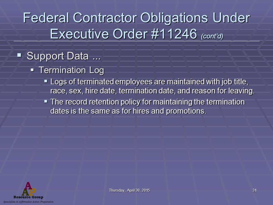 Thursday, April 30, 2015Thursday, April 30, 2015Thursday, April 30, 2015Thursday, April 30, 201531 Federal Contractor Obligations Under Executive Order #11246 (cont'd)  Support Data...