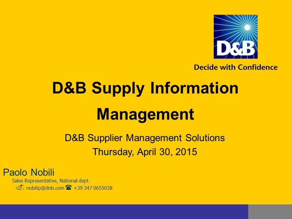 D&B Supply Information Management D&B Supplier Management Solutions Thursday, April 30, 2015 Paolo Nobili Sales Representative, National dept.  nobil