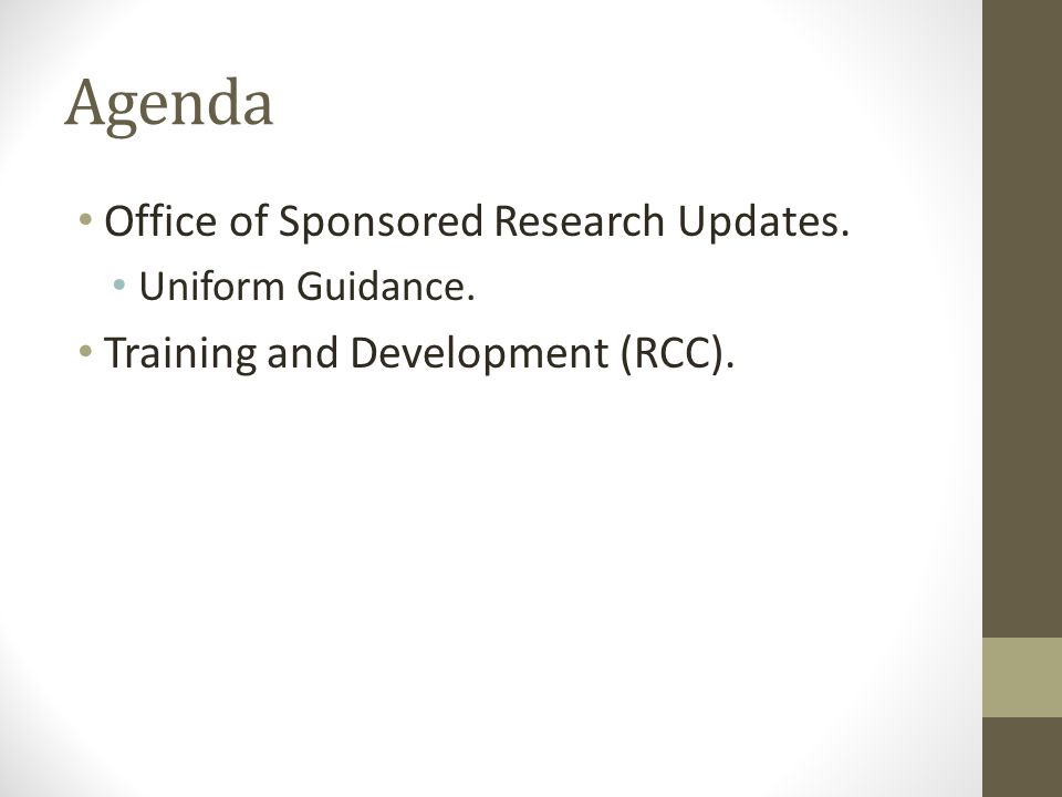 Agenda Office of Sponsored Research Updates. Uniform Guidance. Training and Development (RCC).