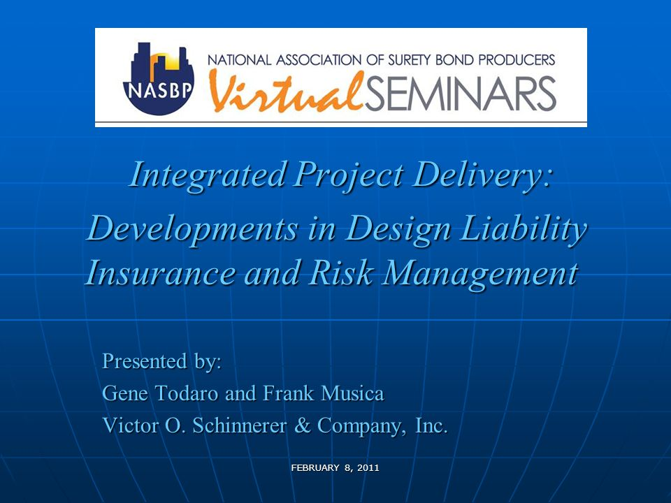 FEBRUARY 8, 2011 Integrated Project Delivery: Integrated Project Delivery: Developments in Design Liability Insurance and Risk Management Developments in Design Liability Insurance and Risk Management Presented by: Gene Todaro and Frank Musica Victor O.