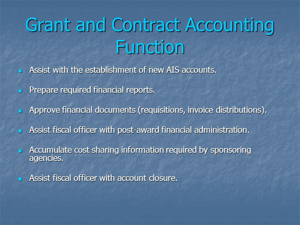 Grant and Contract Accounting Function Assist with the establishment of new AIS accounts. Assist with the establishment of new AIS accounts. Prepare r