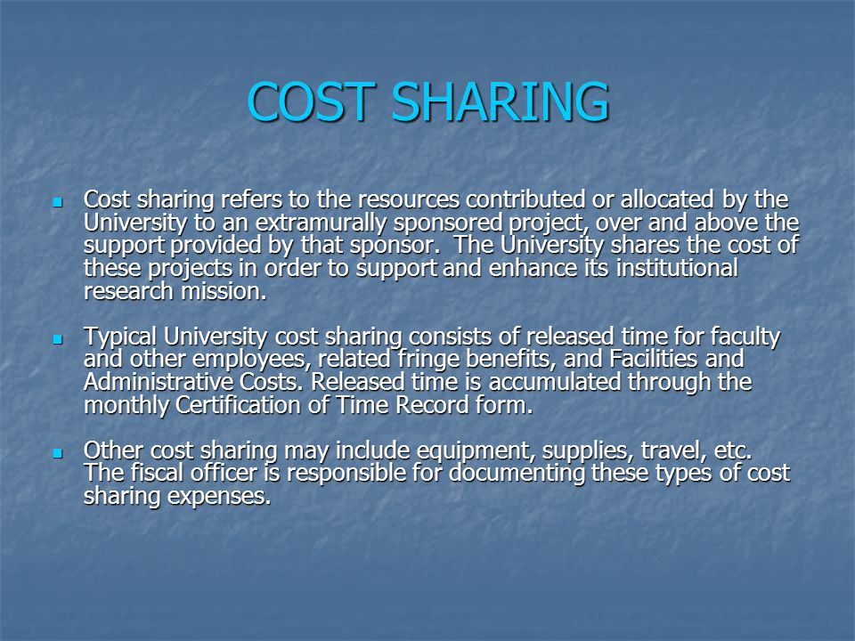 COST SHARING Cost sharing refers to the resources contributed or allocated by the University to an extramurally sponsored project, over and above the support provided by that sponsor.