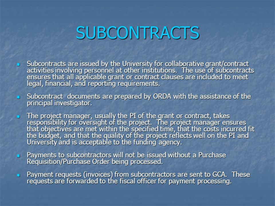 SUBCONTRACTS Subcontracts are issued by the University for collaborative grant/contract activities involving personnel at other institutions.