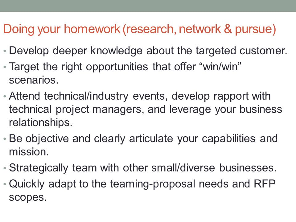 Doing your homework (research, network & pursue) Develop deeper knowledge about the targeted customer.