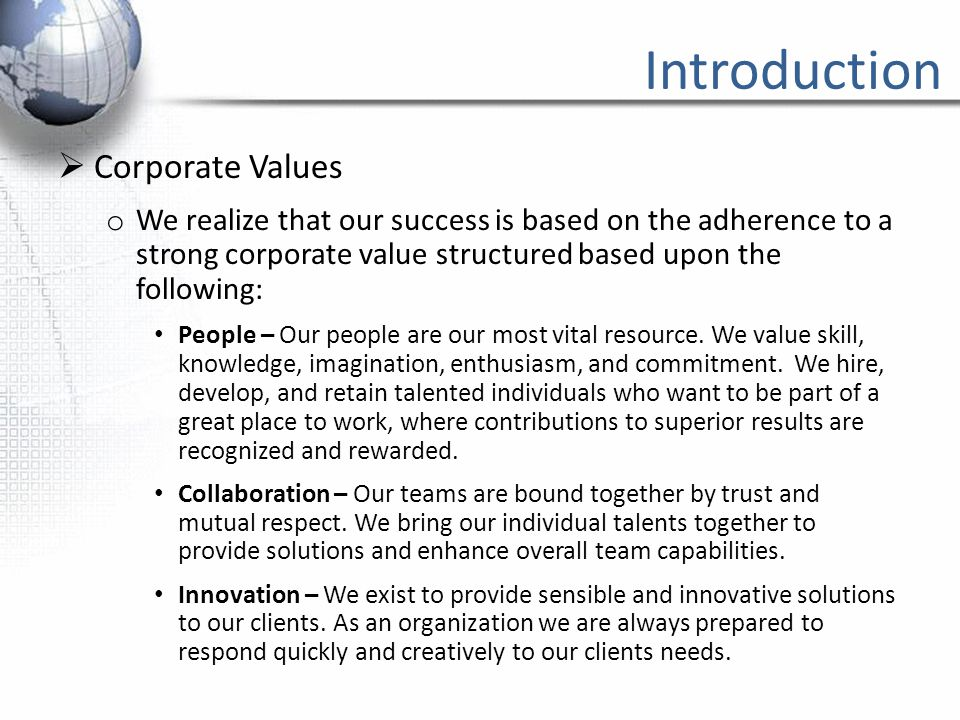 Introduction  Corporate Values o We realize that our success is based on the adherence to a strong corporate value structured based upon the followin
