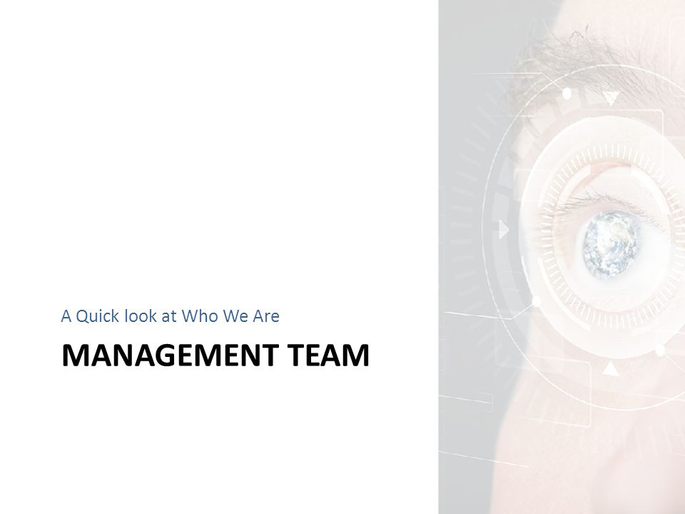 MANAGEMENT TEAM A Quick look at Who We Are