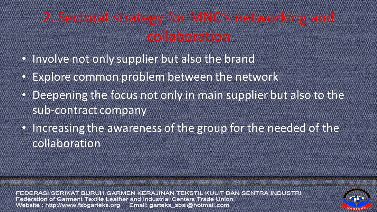 2. Sectoral strategy for MNC's networking and collaboration Involve not only supplier but also the brand Explore common problem between the network De
