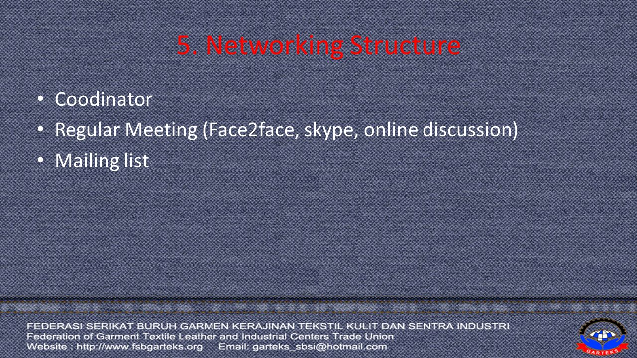 5. Networking Structure Coodinator Regular Meeting (Face2face, skype, online discussion) Mailing list