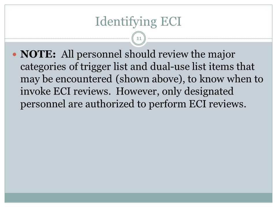 Identifying ECI NOTE: All personnel should review the major categories of trigger list and dual-use list items that may be encountered (shown above), to know when to invoke ECI reviews.