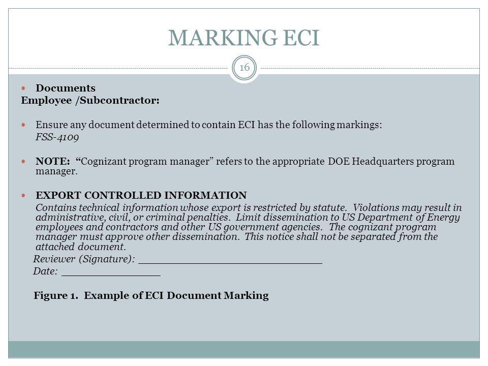 MARKING ECI Documents Employee /Subcontractor: Ensure any document determined to contain ECI has the following markings: FSS-4109 NOTE: Cognizant program manager refers to the appropriate DOE Headquarters program manager.