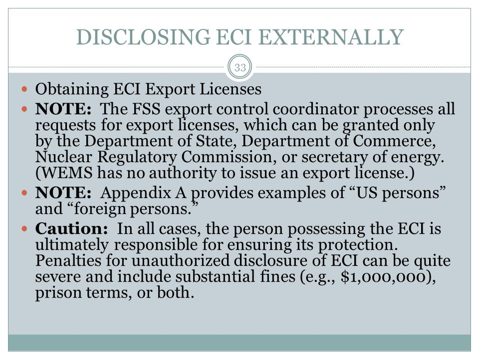 DISCLOSING ECI EXTERNALLY Obtaining ECI Export Licenses NOTE: The FSS export control coordinator processes all requests for export licenses, which can be granted only by the Department of State, Department of Commerce, Nuclear Regulatory Commission, or secretary of energy.