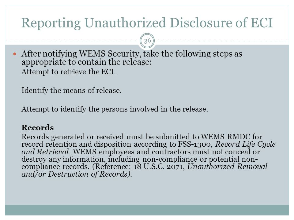Reporting Unauthorized Disclosure of ECI After notifying WEMS Security, take the following steps as appropriate to contain the release: Attempt to retrieve the ECI.