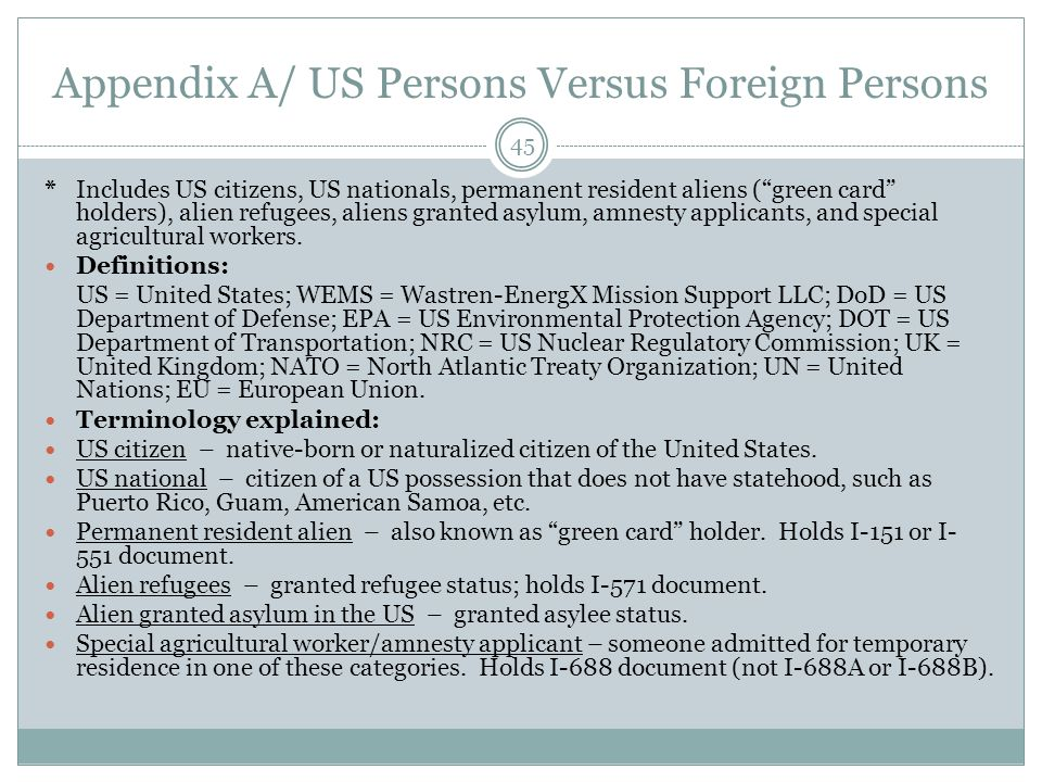 Appendix A/ US Persons Versus Foreign Persons * Includes US citizens, US nationals, permanent resident aliens ( green card holders), alien refugees, aliens granted asylum, amnesty applicants, and special agricultural workers.