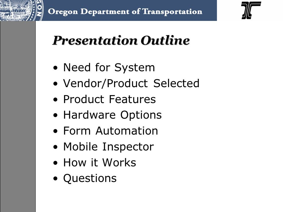 Presentation Outline Need for System Vendor/Product Selected Product Features Hardware Options Form Automation Mobile Inspector How it Works Questions