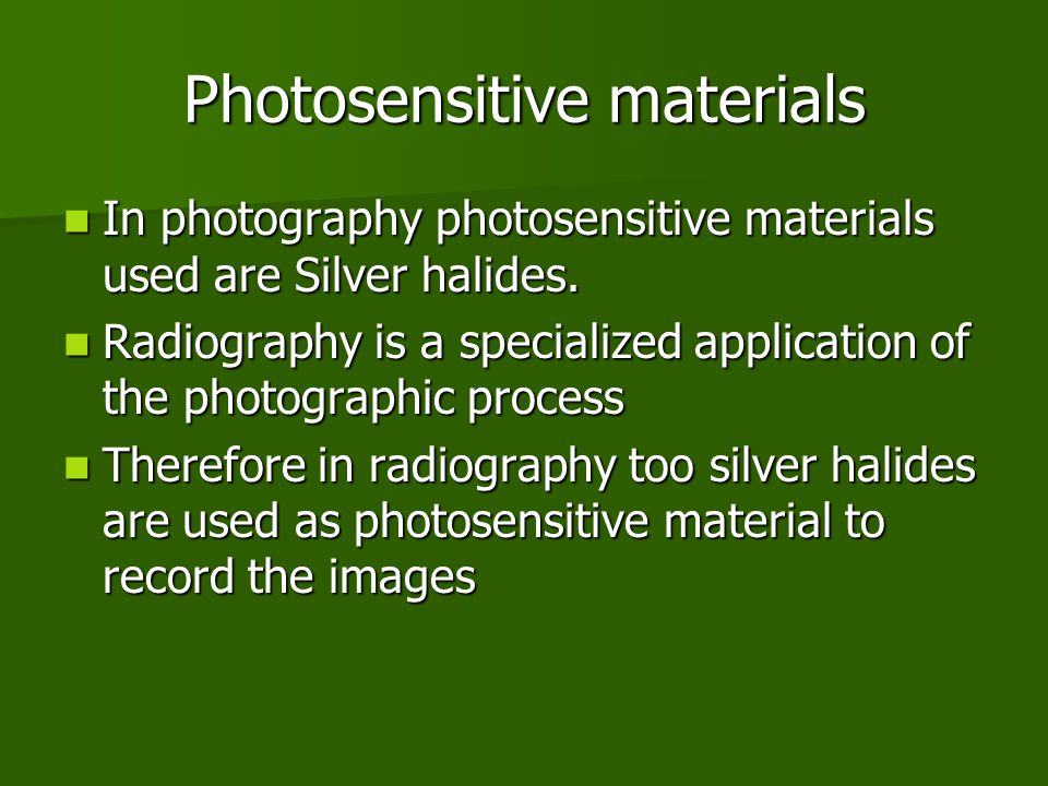 Photosensitive materials In photography photosensitive materials used are Silver halides.
