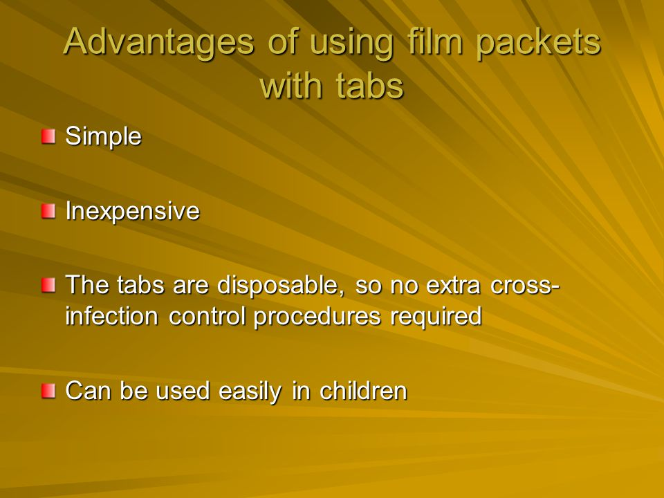 Advantages of using film packets with tabs SimpleInexpensive The tabs are disposable, so no extra cross- infection control procedures required Can be