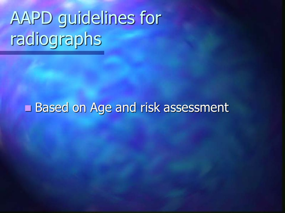 AAPD guidelines for radiographs Based on Age and risk assessment Based on Age and risk assessment