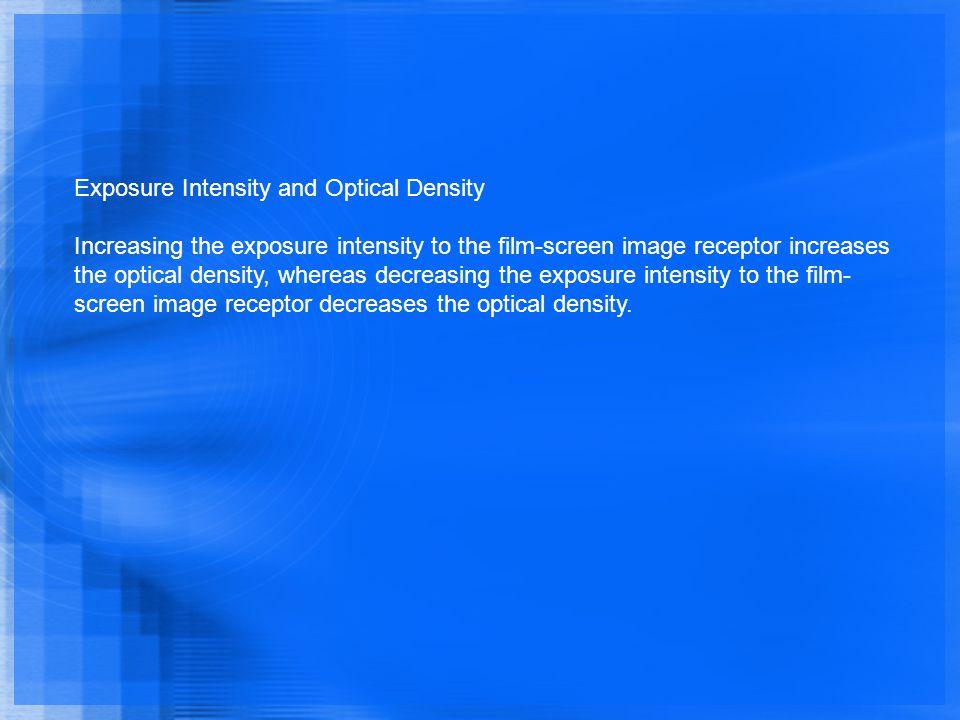 Exposure Intensity and Optical Density Increasing the exposure intensity to the film-screen image receptor increases the optical density, whereas decr