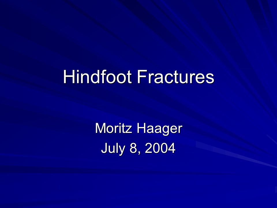 Hindfoot Fractures Moritz Haager July 8, 2004