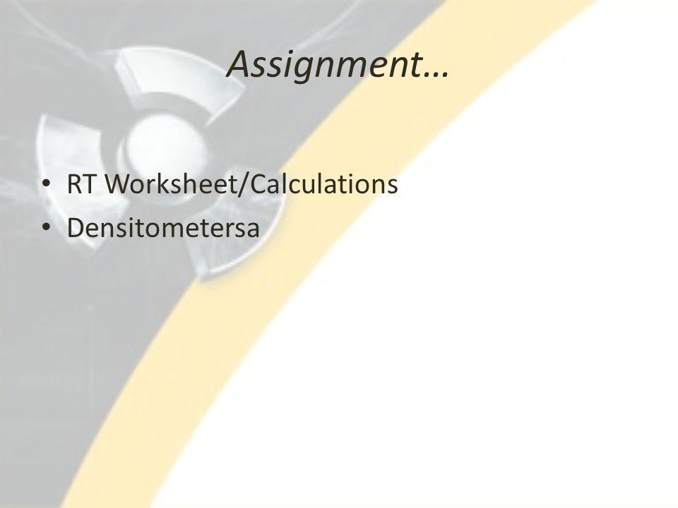 Assignment… RT Worksheet/Calculations Densitometersa